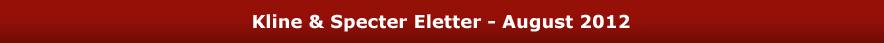 Kline & Specter Eletter - August 2012